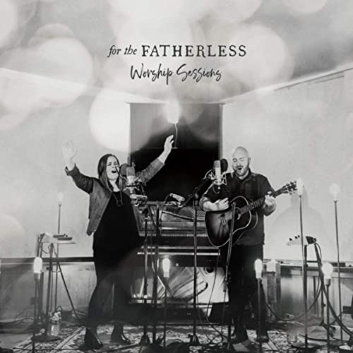 For the Fatherless - Worship Sessions 2019