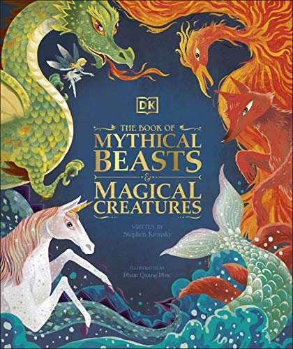 The Book of Mythical Beasts and Magical Creatures: Meet your favourite monsters, fairies, heroes, and tricksters from all around the world