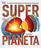 Superpianeta. Gli aspetti più straordinari e spettacolari del pianeta Terra