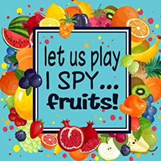 Let Us Play I Spy...Fruits!: A Fun Guessing Game for Kids Aged 3-6 Years Old| Alphabet picture book for preschoolers and k...