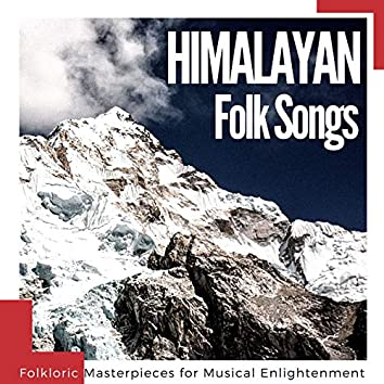 Himalayan Folk Songs: Folkloric Masterpieces for Musical Enlightenment