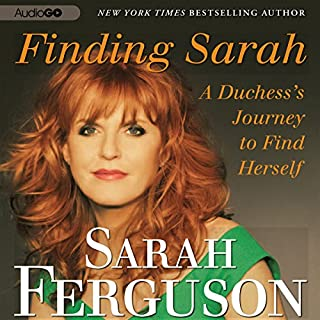Finding Sarah     A Duchess's Journey to Find Herself              By:                                                                                                                                 Sarah Ferguson                               Narrated by:                                                                                                                                 Sarah Ferguson                      Length: 6 hrs and 59 mins     Not rated yet     Overall 0.0