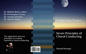 Conducting Primer: Seven Principles of Choral Conducting