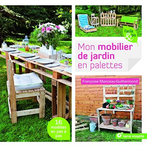 Mon mobilier de jardin en palettes: 16 modèles en pas...