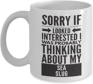 Sea Slug Mug - Sorry If Looked Interested I Was Probably Thinking About - Funny Novelty Ceramic Coffee & Tea Cup Cool Gifts For Men Or Women With Gift Box