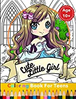 Cute Little Girl Coloring Book For Teens: A Perfect Gift for Girls To Give Free Rein to Their Creativity - Detailed Drawings Of Cute Little Cartoon Girl ... Relaxation & Mindfulness & Stress Relief