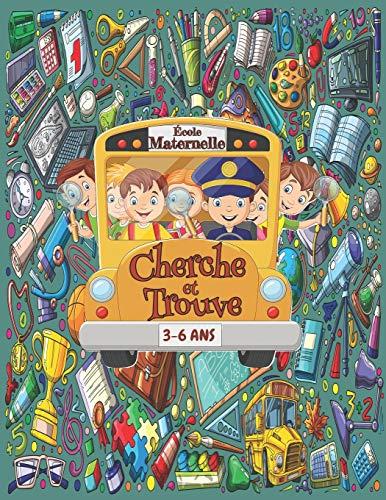 Cherche et trouve - École maternelle: Jeux éducatif pour familiariser votre enfant 3-6 ans avec l'école maternelle.