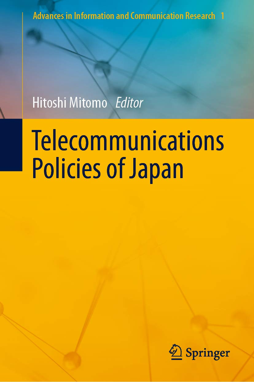 Telecommunications Policies of Japan (Advances in Information and Communication Research Book 1)