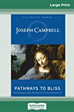 Pathways to Bliss: Mythology and Personal Transformation (16pt Large Print Edition)