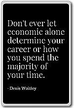 PhotoMagnets Don't Ever Let Economic Alone Determine Your - Denis Waitley - Quotes Fridge Magnet, Black - Calamità da frigo