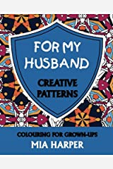 For My Husband: Creative Patterns, Colouring for Grown-Ups Paperback