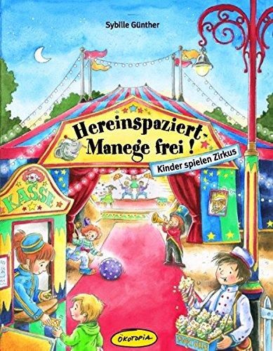 Hereinspaziert-Manege frei!: Kinder spielen Zirkus (Praxisbücher für den pädagogischen Alltag)