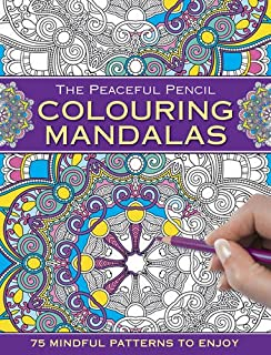 The Peaceful Pencil: Colouring Mandalas: 75 Mindful Patterns to Enjoy