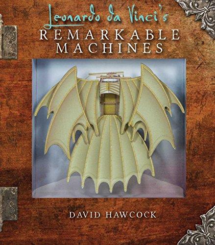 Leonardo da Vinci\'s Remarkable Machines