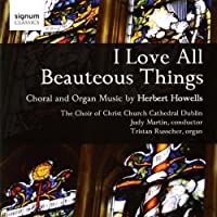 I Love All Beauteous Things by HERBERT HOWELLS (2009-03-31)