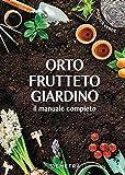 orto, frutteto, giardino. il manuale completo