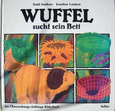 Wuffel sucht sein Bett. Ein Überraschungs- Aufklapp- Bilderbuch