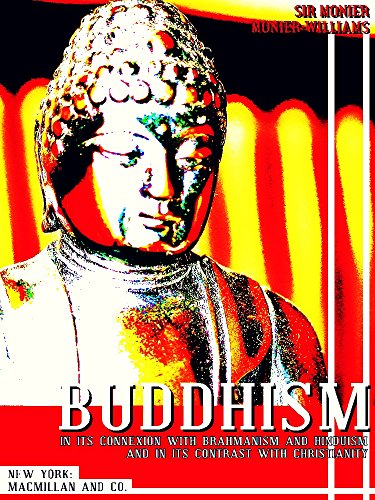 Buddhism, In its Connexion With Brahmanism and Hinduism, and In Its Contrast with Christianity (English Edition)