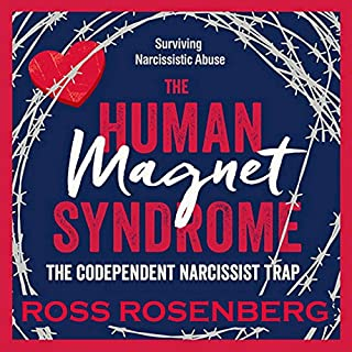 The Human Magnet Syndrome     The Codependent Narcissist Trap              By:                                                                                                                                 Ross A. Rosenberg                               Narrated by:                                                                                                                                 Roy Worley                      Length: 10 hrs and 7 mins     113 ratings     Overall 4.6
