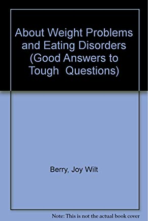 About Weight Problems and Eating Disorders (Good Answers to Tough  Questions)