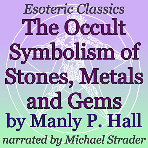 The Occult Symbolism of Stones, Metals and Gems     Esoteric Classics              By:                                                                                                                                 Manly P. Hall                               Narrated by:                                                                                                                                 Michael Strader                      Length: 55 mins     1 rating     Overall 5.0