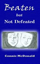 Beaten but Not Defeated: The Testimony of Being an Abused Woman to Being an Overcomer