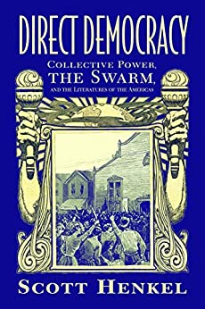 Direct Democracy: Collective Power, the Swarm, and the Literatures of the Americas (Caribbean Studies Series) by [Scott Henkel]