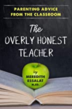 The Overly Honest Teacher: Parenting Advice from the Classroom