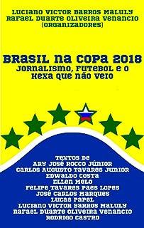 Brasil na Copa 2018: Jornalismo, futebol e o hexa que não veio (Portuguese Edition)