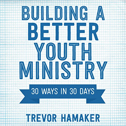 Building a Better Youth Ministry audiobook cover art