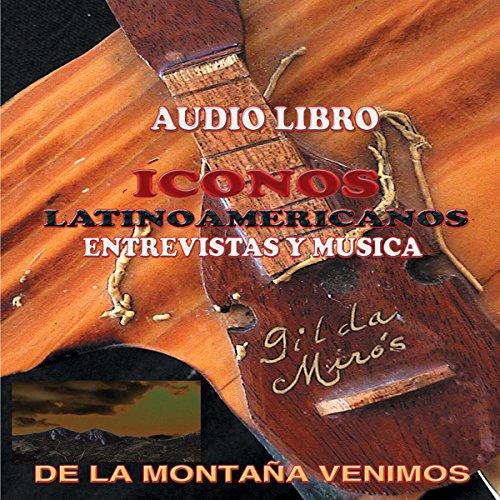 De la Montana Venimos/Iconos Latinoamericanos [Latin American Icons] audiobook cover art