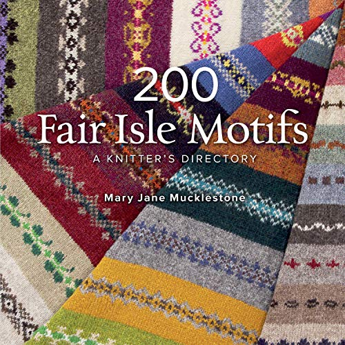 200 Fair Isle Designs by Mary Jane Mucklestone