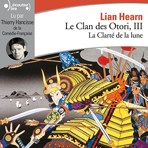 La Clarté de la lune     Le Clan des Otori 3              By:                                                                                                                                 Lian Hearn                               Narrated by:                                                                                                                                 Thierry Hancisse                      Length: 4 hrs and 27 mins     Not rated yet     Overall 0.0
