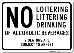 No Loitering No Littering No Drinking of Alcoholic Beverages Sign, 10x14 Rust Free Aluminum UV Printed, Easy to Mount Weather Resistant Long Lasting Ink Made in USA by SIGO SIGNS