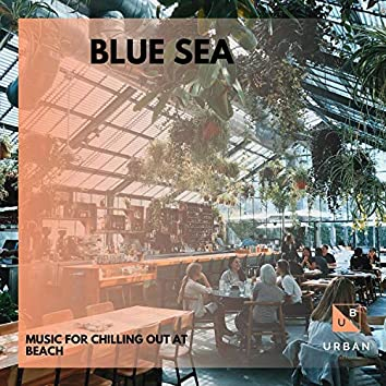 Blue Sea - Music For Chilling Out At Beach