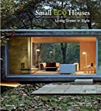Small Eco Houses - Living Green in Style by Benitez, Cristina Paredes, Vidiella, Alex Sanchez (2010) Paperback - Universe