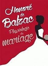 Physiologie du mariage (Edition Intégrale - Version Entièrement Illustrée) (French Edition)