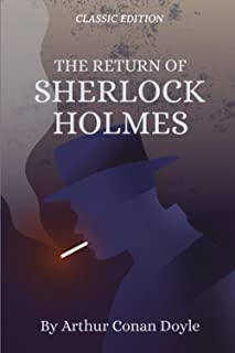 The Return Of Sherlock Holmes Classic Edition By Arthur Conan Doyle: Annotated