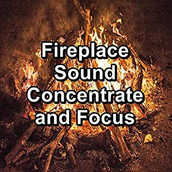 Fireplace Sound Concentrate and Focus