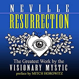 Resurrection                   By:                                                                                                                                 Neville Goddard,                                                                                        Mitch Horowitz - preface                               Narrated by:                                                                                                                                 Mitch Horowitz                      Length: 4 hrs and 39 mins     3 ratings     Overall 5.0
