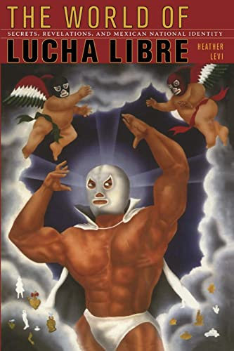 The World of Lucha Libre: Secrets, Revelations, and Mexican ...