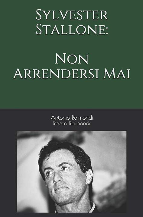 Sylvester stallone: non arrendersi mai (italiano) copertina flessibile - autore antonio raimondi 979-8628325278