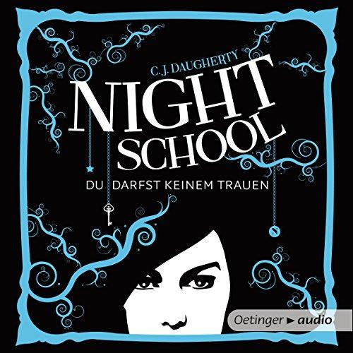 Du darfst keinem trauen     Night School 1              Autor:                                                                                                                                 C. J. Daugherty                               Sprecher:                                                                                                                                 Luise Helm                      Spieldauer: 13 Std. und 26 Min.     777 Bewertungen     Gesamt 4,5