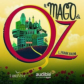 Il mago di OZ                   Di:                                                                                                                                 Frank L. Baum                               Letto da:                                                                                                                                 Perla Liberatori,                                                                                        Emiliano Coltorti,                                                                                        Marco Mete,                   e altri                 Durata:  2 ore e 15 min     68 recensioni     Totali 4,7