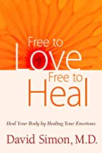 Free to Love, Free to Heal: Heal Your Body by Healing Your Emotions