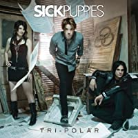 Tri-Polar [Explicit] by Sick Puppies (2009-07-14)