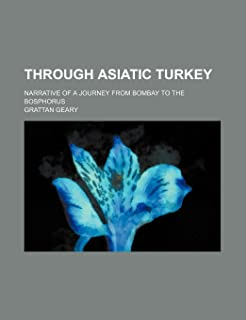 Through Asiatic Turkey (Volume 2); Narrative of a Journey from Bombay to the Bosphorus