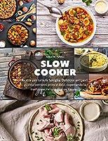Slow Cooker: Ricette per tutta la famiglia. Deliziose antipasti, gustosi contorni primi e dolci rispettando la tradizione italiana (Italian Version)