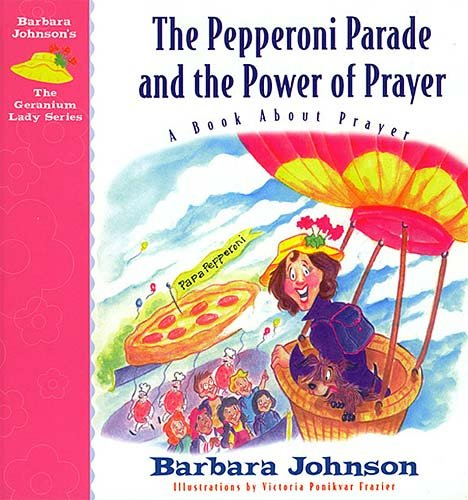 The Pepperoni Parade and the Power of Prayer: A Book About Prayer (Geranium Lady Series 3) (English Edition)