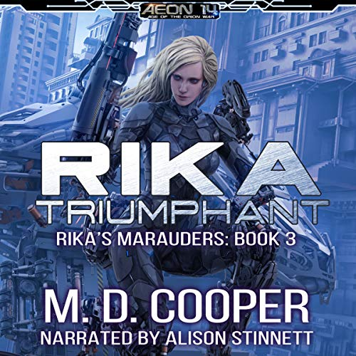 Rika Triumphant     Rika's Marauders, Volume 3              By:                                                                                                                                 M. D. Cooper                               Narrated by:                                                                                                                                 Alison Stinnett                      Length: 6 hrs and 51 mins     16 ratings     Overall 4.8